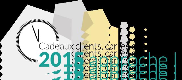 Cadeaux clients, voeux,… 2015 approche !